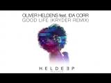Oliver Heldens feat. Ida Corr - Good Life (Kryder Remix) House