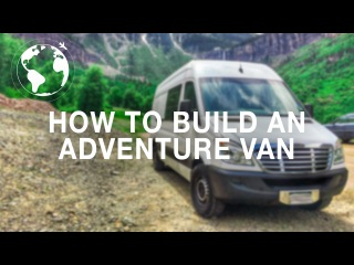 10 Steps on How to Build an Adventure Van