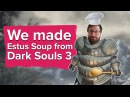 We cooked Estus Soup from Dark Souls 3