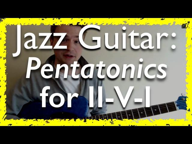 How to: Improvisation on ii-V-I Progression (2-5-1) with Pentatonic Scales - Jazz Guitar Lesson