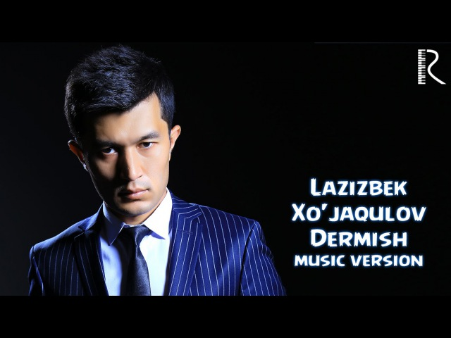 Lazizbek Xo'jaqulov Dermish Лазизбек Хужакулов Дермиш music version