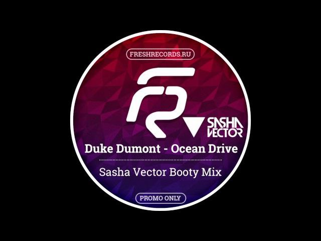 Duke Dumont – Ocean Drive (Sasha Vector Booty Mix) (Radio)
