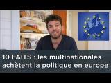 10 FAITS qui montrent comment les multinationales achètent la politique européenne