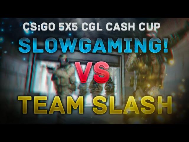 [CGL Cash Cup] slowGaming! vs TeamSlash