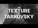 The Texture of Tarkovsky