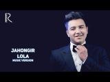 Jahongir - Lola  Жахонгир - Лола (music version)