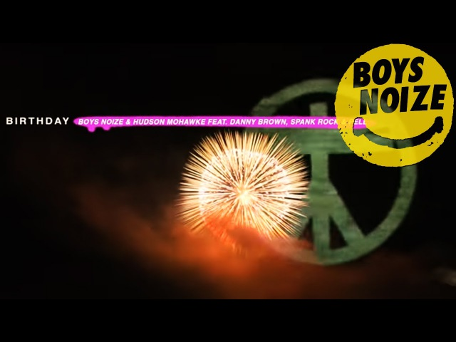 Boys Noize Hudson Mohawke - Birthday feat. Danny Brown, Pell Spank Rock