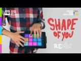 Shape of You (ED SHEERAN) - Drum Pad Machine Remix