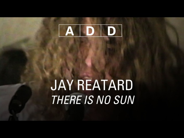 Jay Reatard There Is No Sun