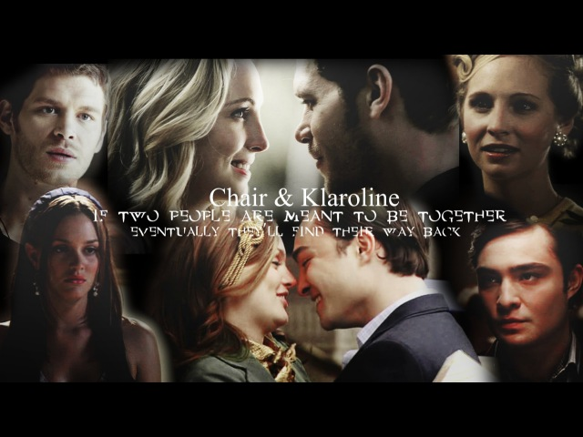 "► ""If two people are meant to be together..."" Chuck Blair\Klaus Caroline"
