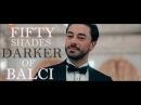 Fifty Shades Darker of Balcı II Seviyor Sevmiyor