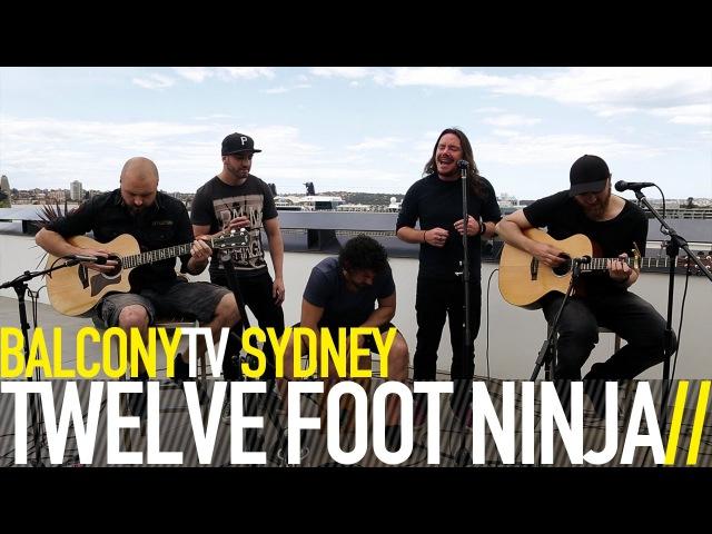 TWELVE FOOT NINJA - POINT OF YOU (BalconyTV)