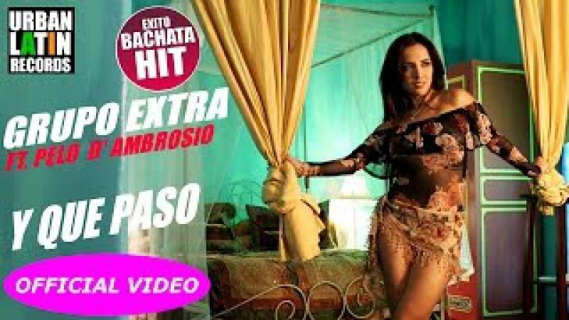 GRUPO EXTRA Ft. PELO D' AMBROSIO - Y QUE PASO - (OFFICIAL VIDEO) BACHATA 2017