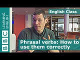 16. BBC English Class: How to learn and use phrasal verbs