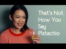 That's Not How You Pronounce Pistachio...