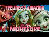 Feeling so Amazing Nightcore (OST Welcome to Monster High)