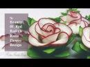 The Beauty Of Rose Carving Garnish Best Vegetable For Flower Design Red Radish Cucumber