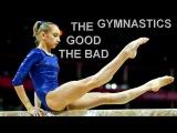Gymnastics  The Good and The Bad