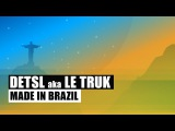Detsl aka Le Truk - Made in Brazil (Official audio)