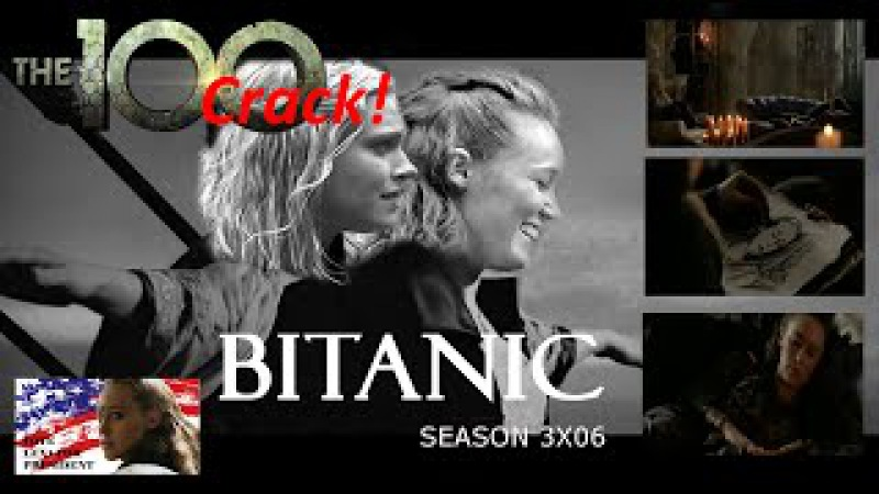 THE 100 CRACK || BITANIC||SPECIAL CLEXA SEASON 3X06|| HUMOR