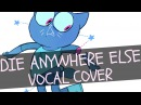 Die Anywhere Else (Vocal Cover) - Night in The Woods