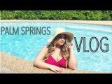 TRAVEL VLOG  Palm Springs Adventures!