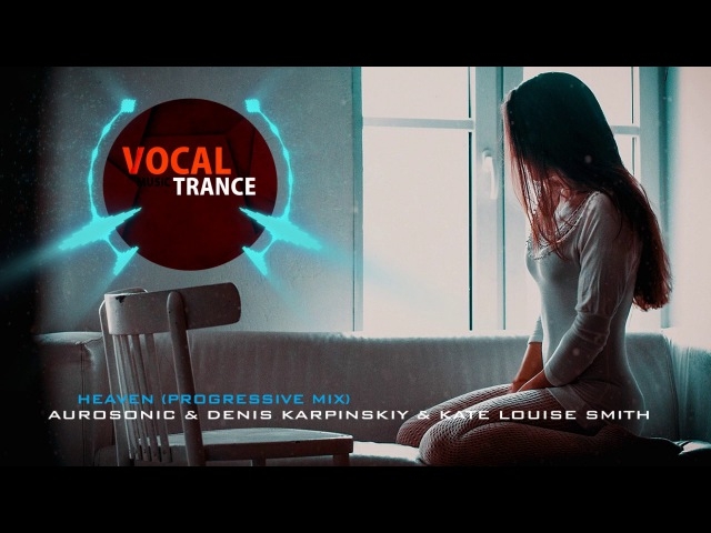 Aurosonic Denis Karpinskiy Kate Louise Smith - Heaven (Progressive Mix)