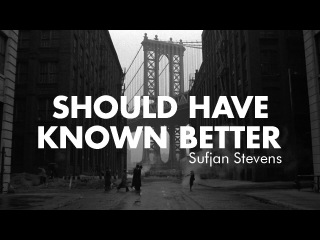 Sufjan Stevens - Should Have Known Better Once Upon a Time in America