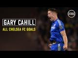Gary Cahill - All Chelsea FC Goals  HD
