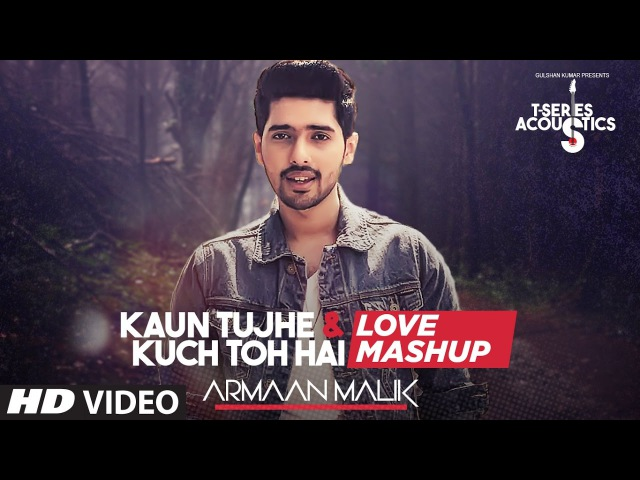 Kaun Tujhe Kuch Toh Hain - Love Mashup by Armaan Malik | Amaal Mallik | T-Series Acoustics
