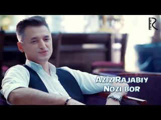 Aziz Rajabiy - Nozi bor | Азиз Ражабий - Нози бор