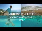 Lenar Abdrakhmanov. Action or silence. Black sea 2K16.