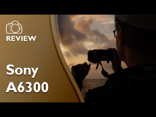 Sony A6300 detailed hands on review in 4K