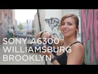 Sony a6300 in Williamsburg Brooklyn