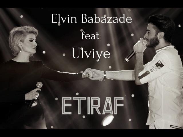 Elvin Babazade Ulviye - Etiraf