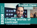Linking words of contrast BBC English Class