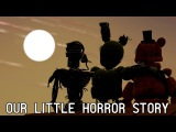 SFM FNAF Our Little Horror Story - FNaF Song by Aviators