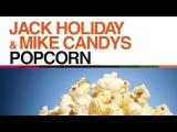 Jack Holiday &amp Mike Candys - Popcorn (Radio Edit)