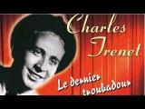 Charles Trenet - Le dernier troubadour (Best Of Douce France, La mer, Y'a d'la joie...)