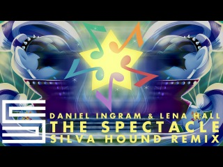 Daniel Ingram & Lena Hall - The Spectacle (Silva Hound Remix)
