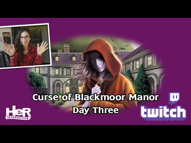 Nancy Drew: Curse of Blackmoor Manor [Day Three: Twitch] | HeR Interactive
