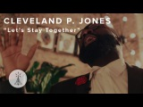 36. Cleveland P. Jones - Lets Stay Together (Al Green cover) Public Radio Sessions