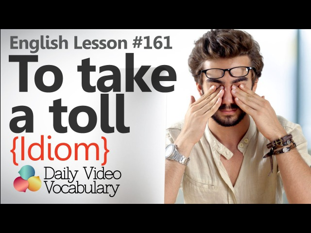 English Lesson 161 – To take a toll on something (Idiom) - Learn English Vocabulary.