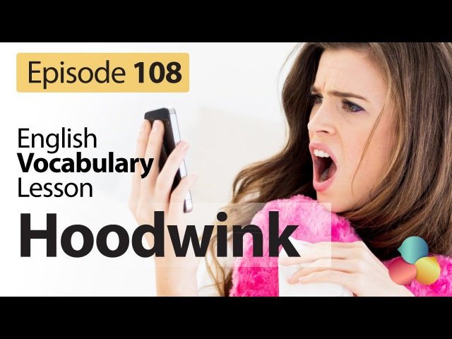 Hoodwink - English Vocabulary Lesson 108 - Free English ESL lessons