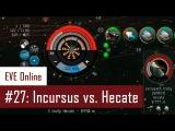 Lenai's Solo PvP #27 Incursus vs. Hecate  EVE Online