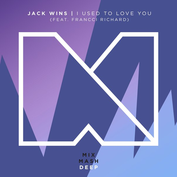 Jack Wins feat. Francci Richard - I Used To Love You