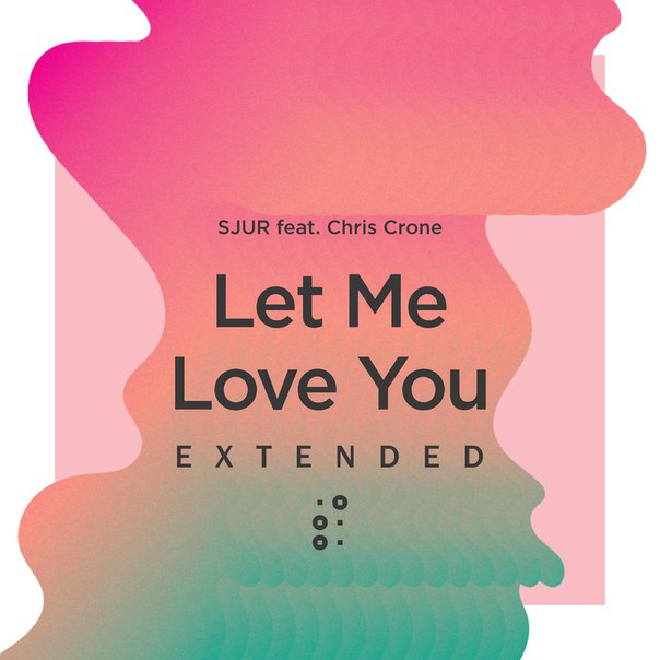 SJUR feat. Chris Crone - Let Me Love You (Extended Mix)