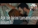 Kiralık Aşk 67. Bölüm - Aşk Bir Birini Tamamlamak