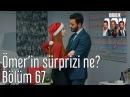 Kiralık Aşk 67. Bölüm - Ömer'in Sürprizi Ne?
