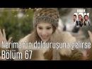 Kiralık Aşk 67. Bölüm - Neriman'ın Dolduruşuna Gelirse...